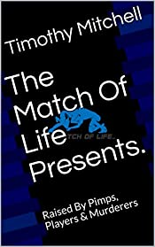 The Match Of Life Presents.: Raised By Pimps, Players & Murderers