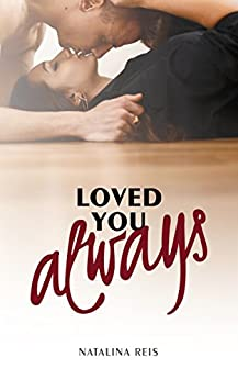 Loved You Always: A Best Friends to Lovers Romance by [Reis, Natalina]