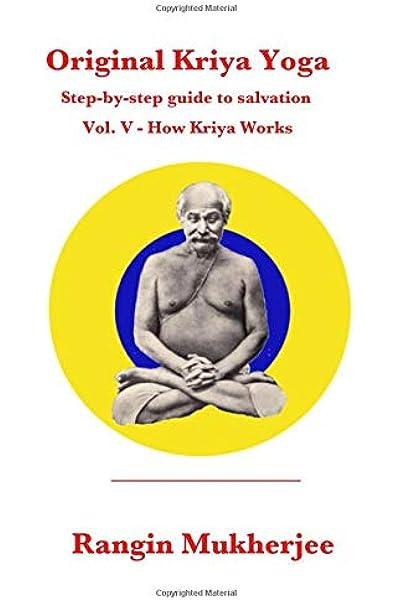 Amazon Com Original Kriya Yoga Volume V Step By Step Guide To Salvation 9781726874656 Mukherjee Rangin Books