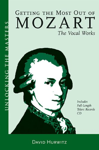 Getting the Most Out of Mozart - The Vocal Works: Unlocking the Masters Series, No. 4 (Amadeus)