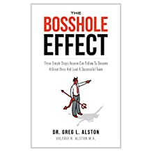 The BossHole Effect: Three Simple Steps Anyone Can Follow to Become a Great Boss and Lead a Successful Team (Business Skills Handbook Series 1)