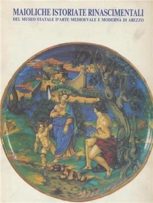 Maioliche Istoriate Rinascimentali Del Museo Statale Darte Medioevale E Moderna Di Arezzo