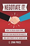 img - for Negotiate It!: How to Crush Your Fears, Develop Your Negotiation Muscle, and Gain Power in the Workplace book / textbook / text book