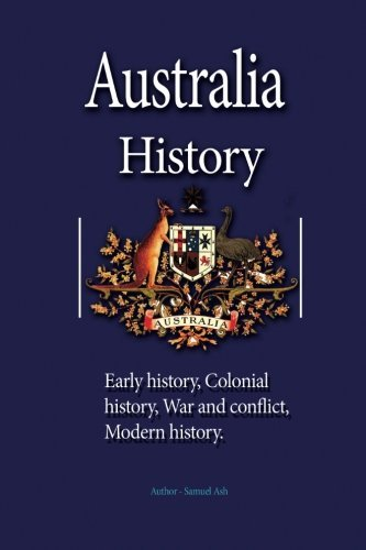 Australia History: Early history, Colonial history, War and conflict, Modern history