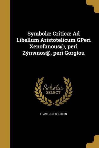 Symbolae Criticae Ad Libellum Aristotelicum Gperi Xenofanous@, Peri Zynwnos@, Peri Gorgiou