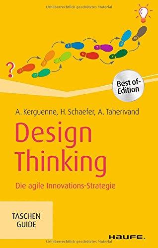 Design Thinking: Die agile Innovations-Strategie (Haufe TaschenGuide) Taschenbuch – 18. August 2017 Annie Kerguenne Hedi Schaefer Abraham Taherivand Haufe Lexware