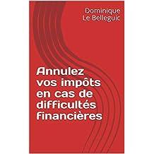Annulez vos impôts en cas de difficultés financières (French Edition)