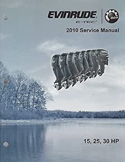 2010 evinrude outboard 15 25 30 hp e tec service manual p n rh amazon com evinrude etec 30 hp owners manual evinrude etec 30 hp owners manual