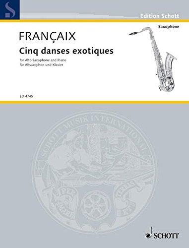 CINQ DANSES EXOTIQUES ALTO SAXOPHONE AND PIANO 5 FIVE EXOTIC DANCES (Edition Schott)