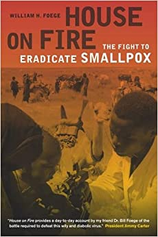 House on Fire: The Fight to Eradicate Smallpox (California/ Milbank Books on Health & the Public) (California/Milbank Books on Health and the Public)