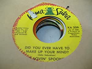 THE LOVIN' SPOONFUL 45 RPM Did You Ever Have To Make Up Your Mind? / Didn't Want To Have To Do It