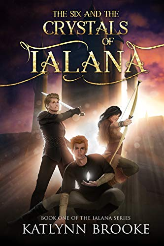 The Six and the Crystals of Ialana (The Ialana Series Book 1)