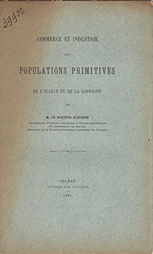 Commerce et industrie des populations primitives de l'Alsace et de la Lorraine.