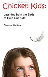 Chicken Kids: Learning from the Birds to Help Our Kids