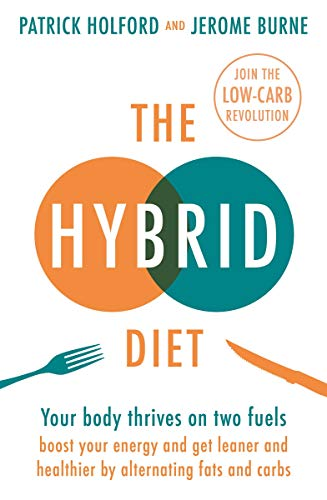 The Hybrid Diet: Your body thrives on two fuels - discover how to boost your energy and get leaner and healthier by alternating fats and carbs (Best Complex Carbs For Energy)