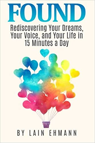 Found: Rediscovering Your Dreams, Your Voice, and Your Life in 15