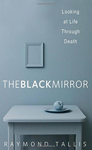 Read Online The Black Mirror: Looking at Life through Death ebook