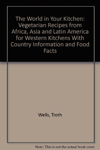 Search : The World in Your Kitchen: Vegetarian Recipes from Africa, Asia and Latin America for Western Kitchens With Country Information and Food Facts (Vegetarian Cooking)