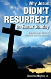 Why Jesus Didnt Resurrect on Easter Sunday, Jr. Boykin and Clarence Boykin, 1606046012