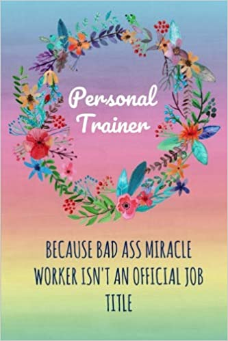 Personal Trainer Because Bad Ass Miracle Worker Isnt An Official