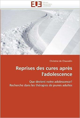Lire Reprises des cures après l'adolescence: Que devient notre adolescence? Recherche dans les thérapies de jeunes adultes pdf, epub