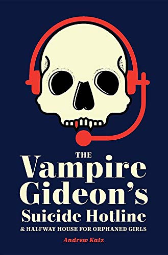 The Vampire Gideon's Suicide Hotline and Halfway House for Orphaned Girls by Lanternfish Press LLC