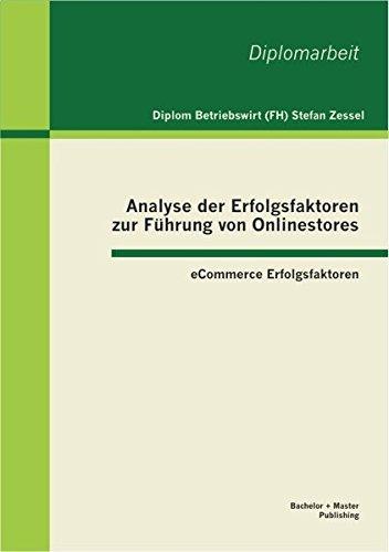 Analyse der Erfolgsfaktoren zur Führung von Onlinestores: eCommerce Erfolgsfaktoren (German Edition) PDF Text fb2 ebook