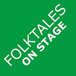 Folktales on Stage: Children's Plays for Reader's Theater (or Readers Theatre), With 16 Play Scripts From World Folk and Fairy Tales and Legends, Including Asian, African, Middle Eastern, European, an
