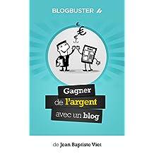 BlogBuster : Gagner de l'Argent avec un Blog (French Edition)