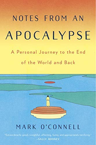 Notes from an Apocalypse: A Personal Journey to the End of the World and Back by [O'Connell, Mark]