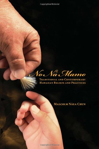 No Na Mamo: Traditional and Contemporary Hawaiian Beliefs and Practices