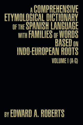 A Comprehensive Etymological Dictionary of the Spanish Language with Families of Words Based on Indo-European Roots: Volume I (A-G) (A Comprehensive Etymological Dictionary Of The English Language)