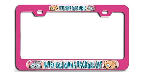 Amazon.com: Lovable Petz - IT IS HARD TO BE HUBLE WHEN YOU OWN A RAGDOLL CAT Pn Steel License Plate Frame - Tag Holder 3D Design: Automotive