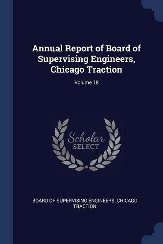 Chicago Traction - Annual Report of Board of Supervising Engineers, Chicago Traction; Volume 18