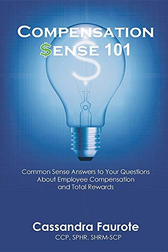 Compensation Sense 101: Common Sense Answers to Your Questions about Employee Compensation and Tota