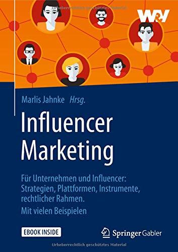 Influencer Marketing: Für Unternehmen und Influencer: Strategien, Plattformen, Instrumente, rechtlicher Rahmen. Mit vielen Beispielen Gebundenes Buch – 10. April 2018 Marlis Jahnke Springer Gabler 3658208538 Business