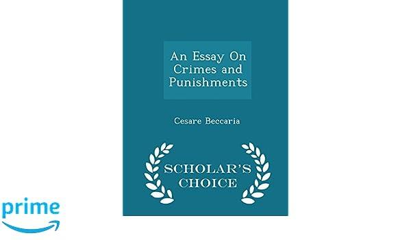 beccaria essays on crime and punishment Essay on crime and punishment  works related to an effort continually tending cesare bonesana di beccaria  com/essays/criminology/essay-crime-and- crime.
