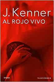 Al rojo vivo (La trilogía Deseo 3) (Ficción): Amazon.es: Kenner, J ...