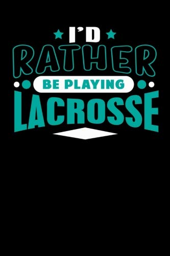 I'd Rather Be Playing Lacrosse: Blank Lined Notebook Journal