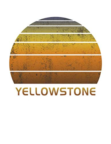 Yellowstone: National Park Wide Ruled Notebook Paper For Work, Home Or School. Vintage Sunset Note Pad Journal For Family Vacations. Travel Diary Log ... & Kids With 8.5 x 11 Inch Soft Matte Cover.