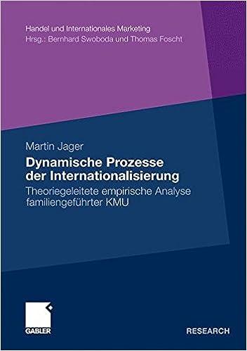 Dynamische Prozesse der Internationalisierung: Theoriegeleitete empirische Analyse familiengeführter KMU (Handel und Internationales Marketing / Retailing and International Marketing) (German Edition)