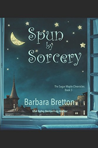 Spun by Sorcery: The Sugar Maple Chronicles - Book 3