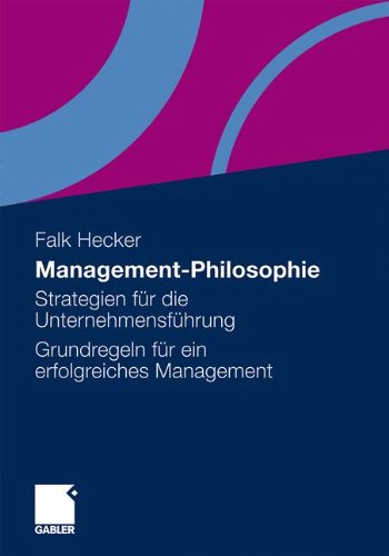 Management-Philosophie: Strategien für die Unternehmensführung - Grundregeln für ein erfolgreiches Management Taschenbuch – 10. Oktober 2011 Falk Hecker Gabler Verlag 3834930962 Business / Management