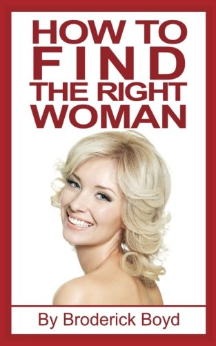 How To Find The Right Woman: Dating Tips, Attracting Women & Dating Advice For Men