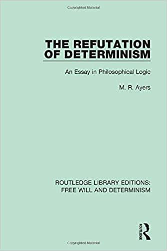 com the refutation of determinism an essay in the refutation of determinism an essay in philosophical logic routledge library editions will and determinism volume 10 1st edition