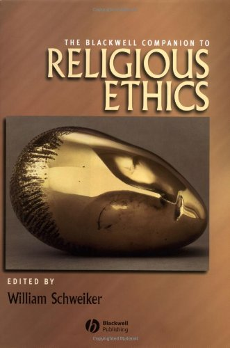 The Blackwell Companion to Religious Ethics (Wiley Blackwell Companions to Religion) Pdf