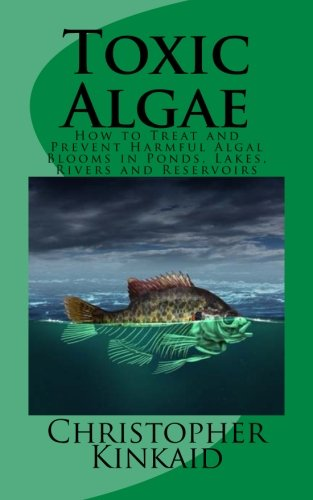 Toxic Algae: How to Treat and Prevent Harmful Algal Blooms in Ponds, Lakes, Rivers and Reservoirs