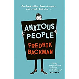 Anxious People: A funny, comforting and wise new novel from the bestselling author of A Man Called Ove – the perfect…