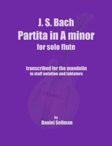 J.S. Bach Partita in A minor for Solo Flute: transcribed for the mandolin in staff notation and tablature