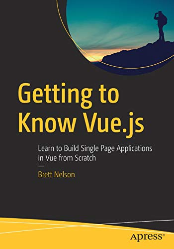 Getting to Know Vue.js: Learn to Build Single Page Applications in Vue from Scratch